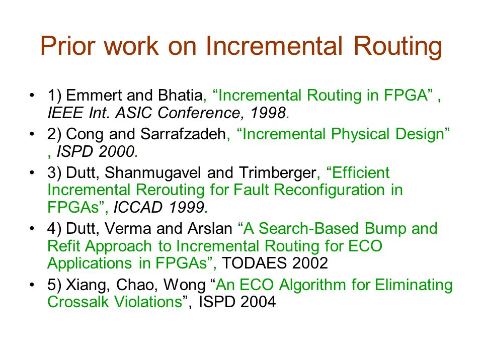 Prior work on Incremental Routing 1) Emmert and Bhatia, Incremental Routing in FPGA , IEEE Int.