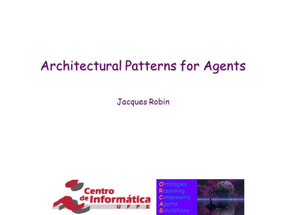 Ontologies Reasoning Components Agents Simulations Architectural Patterns for Agents Jacques Robin