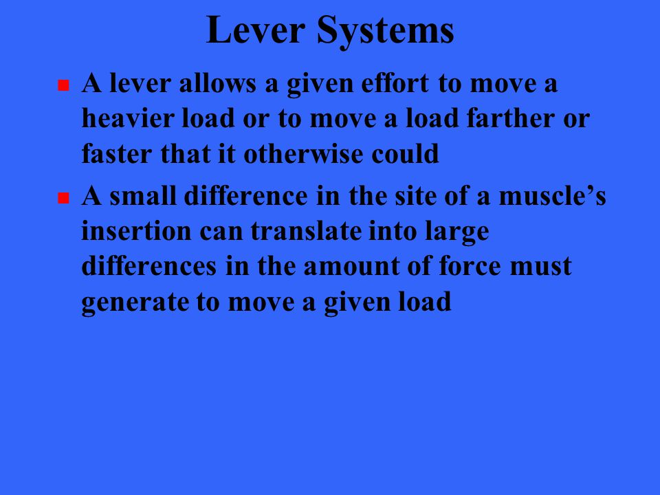 Lever Systems A lever allows a given effort to move a heavier load or to move a load farther or faster that it otherwise could A small difference in t