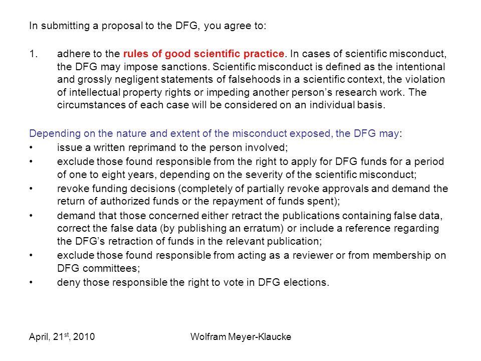 April, 21 st, 2010Wolfram Meyer-Klaucke In submitting a proposal to the DFG, you agree to: 1.adhere to the rules of good scientific practice.