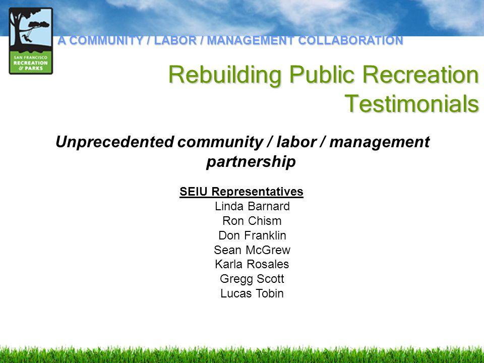 Unprecedented community / labor / management partnership A COMMUNITY / LABOR / MANAGEMENT COLLABORATION Rebuilding Public Recreation Testimonials SEIU