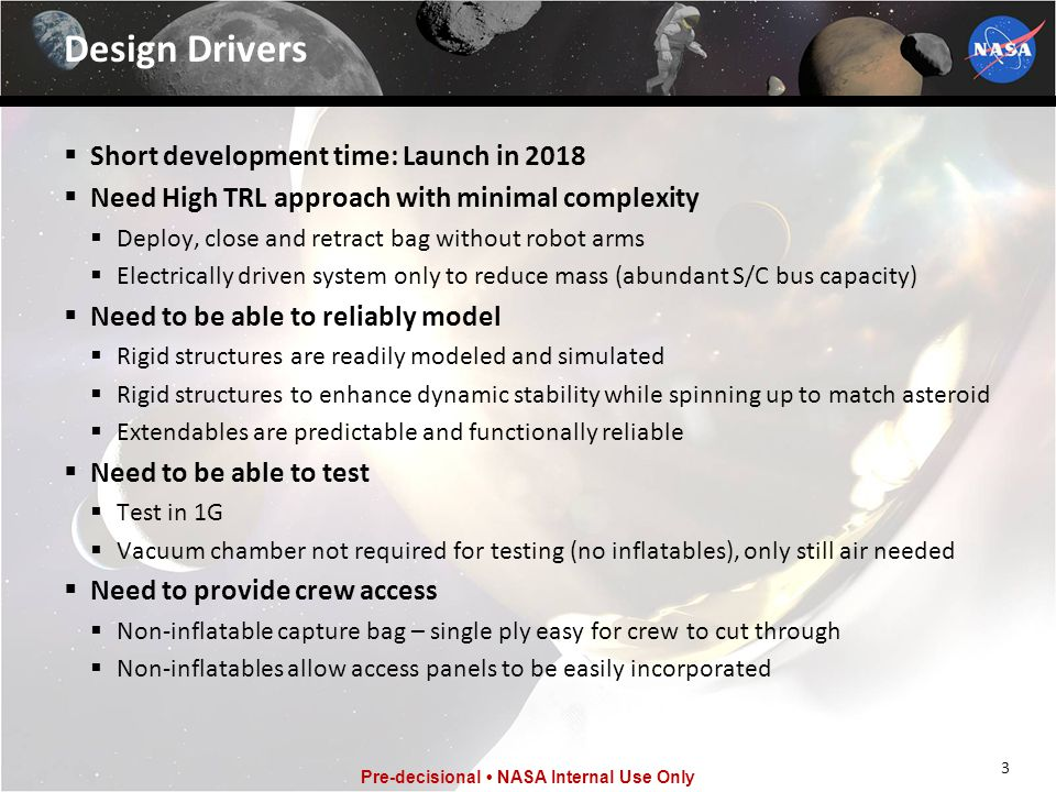 3 Pre-decisional NASA Internal Use Only Design Drivers  Short development time: Launch in 2018  Need High TRL approach with minimal complexity  Dep