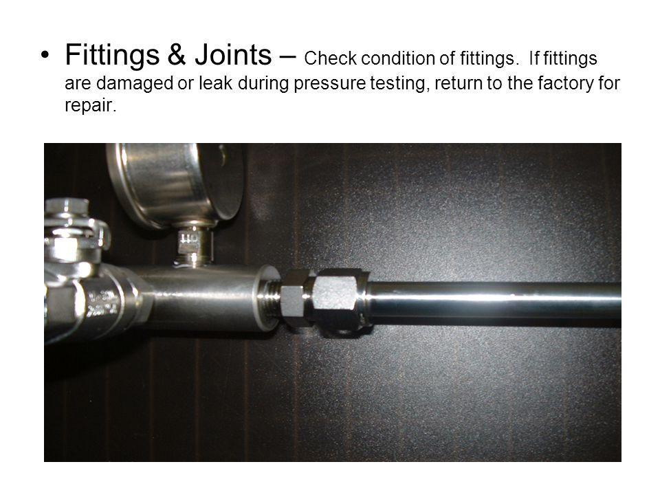 Fittings & Joints – Check condition of fittings.