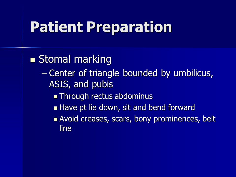 Patient Preparation Stomal marking Stomal marking –Center of triangle bounded by umbilicus, ASIS, and pubis Through rectus abdominus Through rectus ab