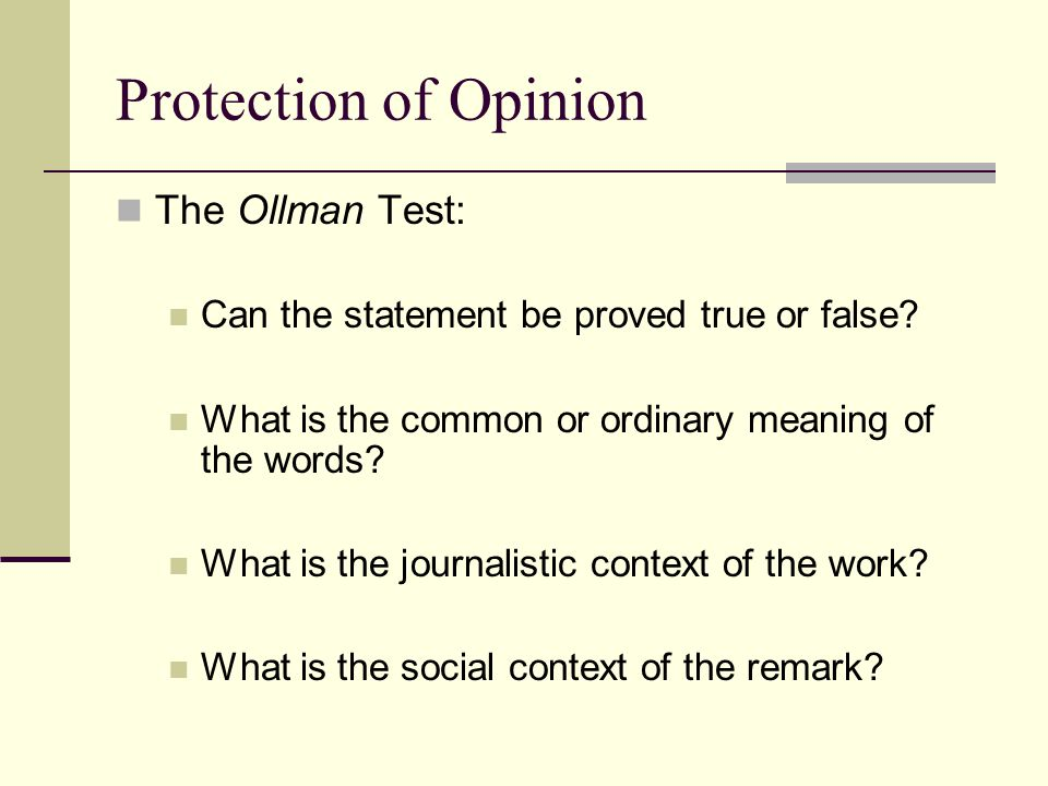 Protection of Opinion The Ollman Test: Can the statement be proved true or false.