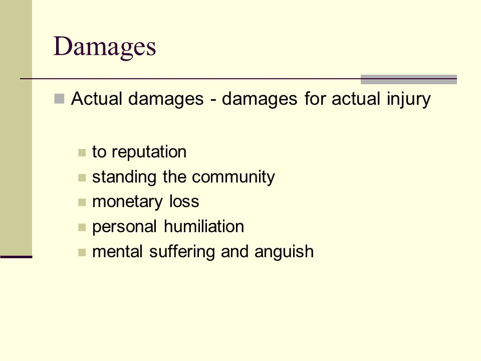 Damages Actual damages - damages for actual injury to reputation standing the community monetary loss personal humiliation mental suffering and anguis