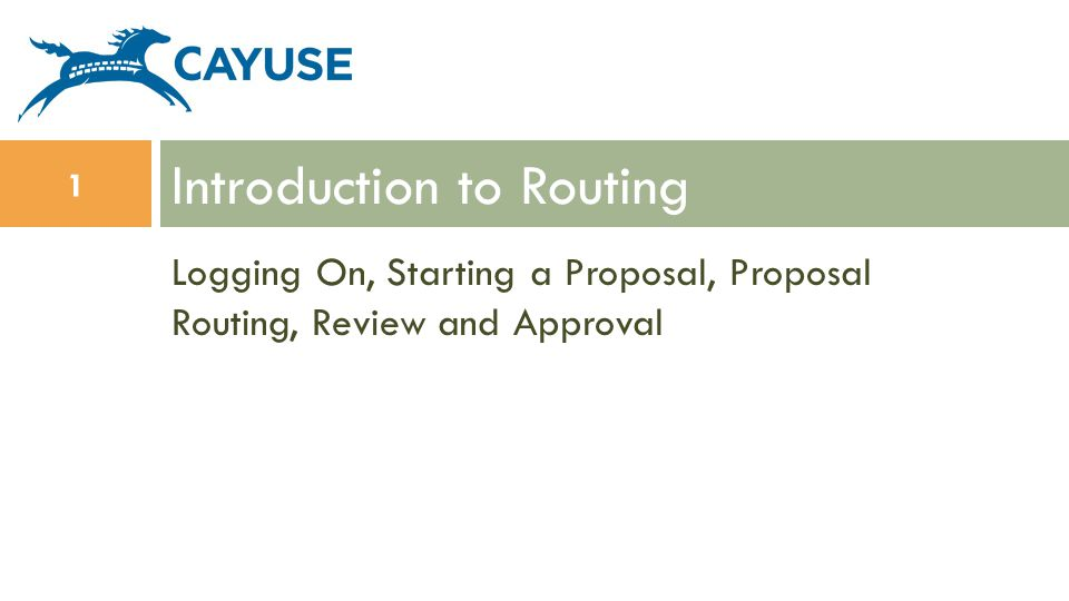 Logging On, Starting a Proposal, Proposal Routing, Review and Approval Introduction to Routing 1