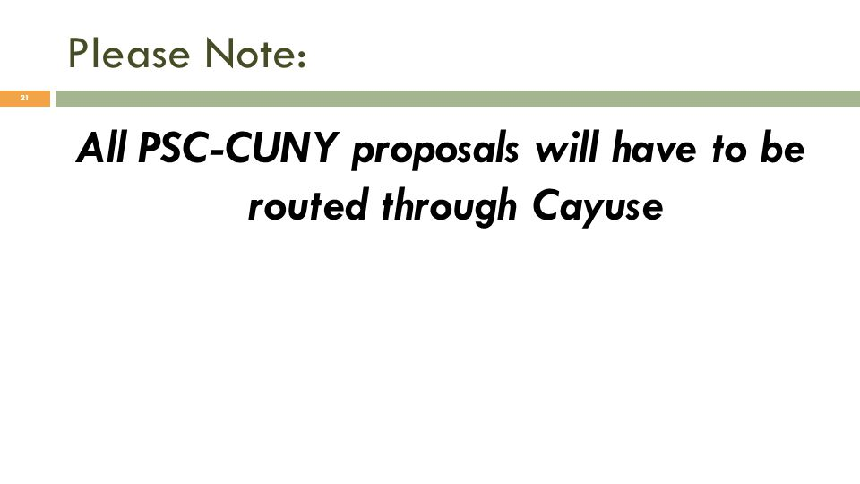 Please Note: 21 All PSC-CUNY proposals will have to be routed through Cayuse