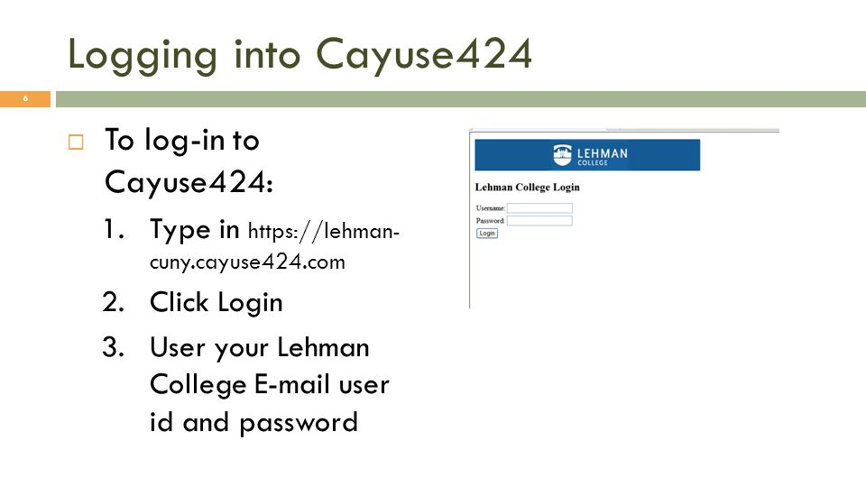 Logging into Cayuse424  Trouble logging in to Cayuse424: 1.You should not get this screen 2.Contact me at dominic.esposito@lehman.cuny.edu dominic.esposito@lehman.cuny.edu 7