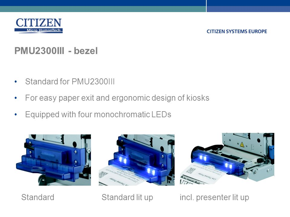PMU2300III - bezel Standard for PMU2300III For easy paper exit and ergonomic design of kiosks Equipped with four monochromatic LEDs Standard Standard