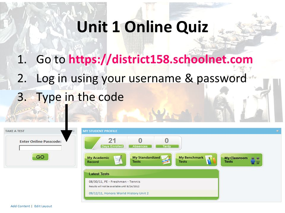 Unit 1 Online Quiz 1.Go to https://district158.schoolnet.com 2.Log in using your username & password 3.Type in the code