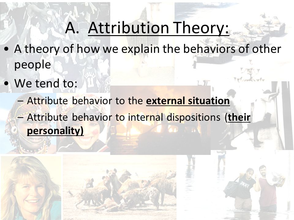 Attribution Theory Antecedent: information, beliefs, motivations that we already have; forms our opinion.