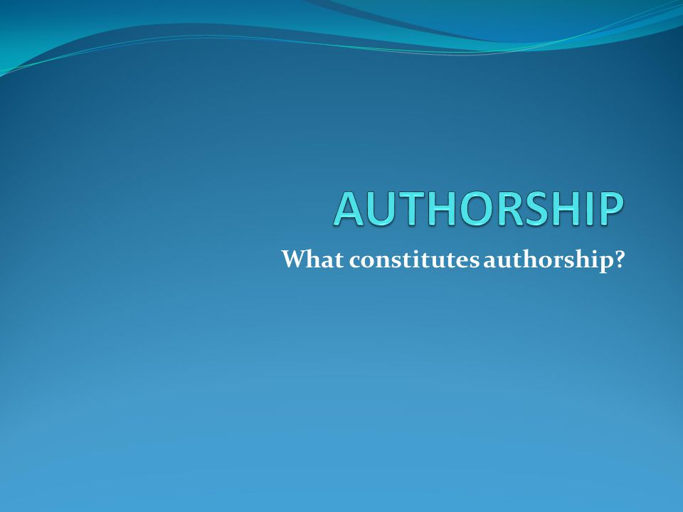 What constitutes authorship?