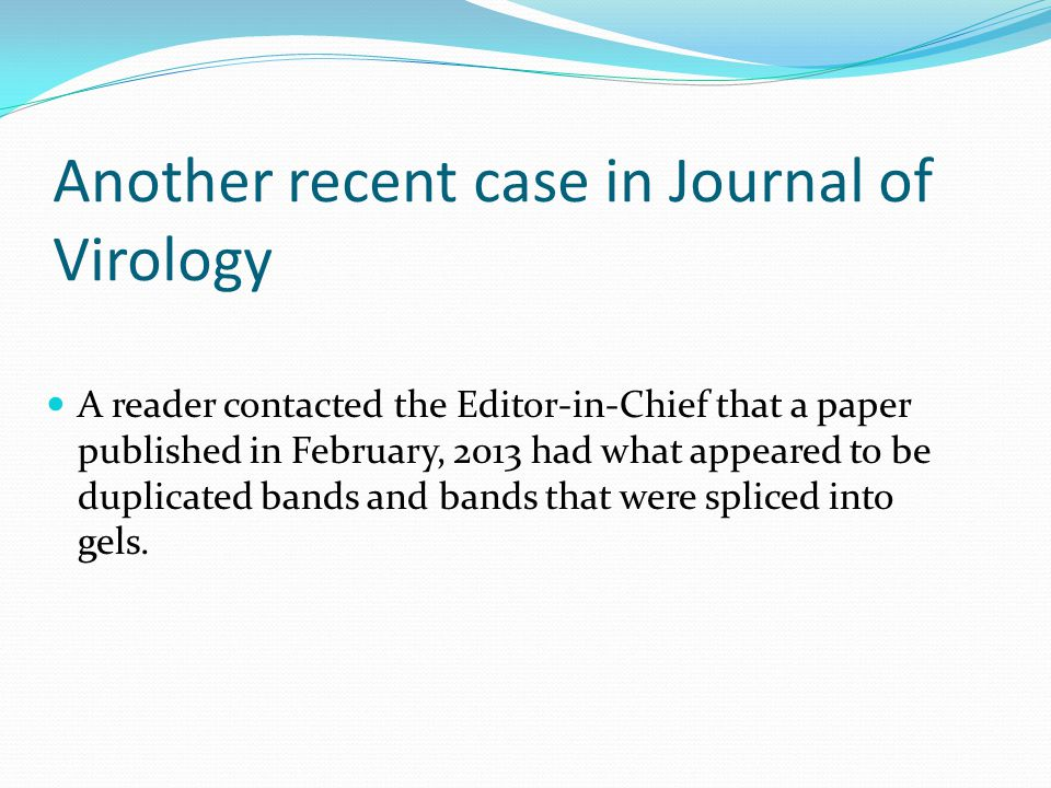 Another recent case in Journal of Virology A reader contacted the Editor-in-Chief that a paper published in February, 2013 had what appeared to be dup