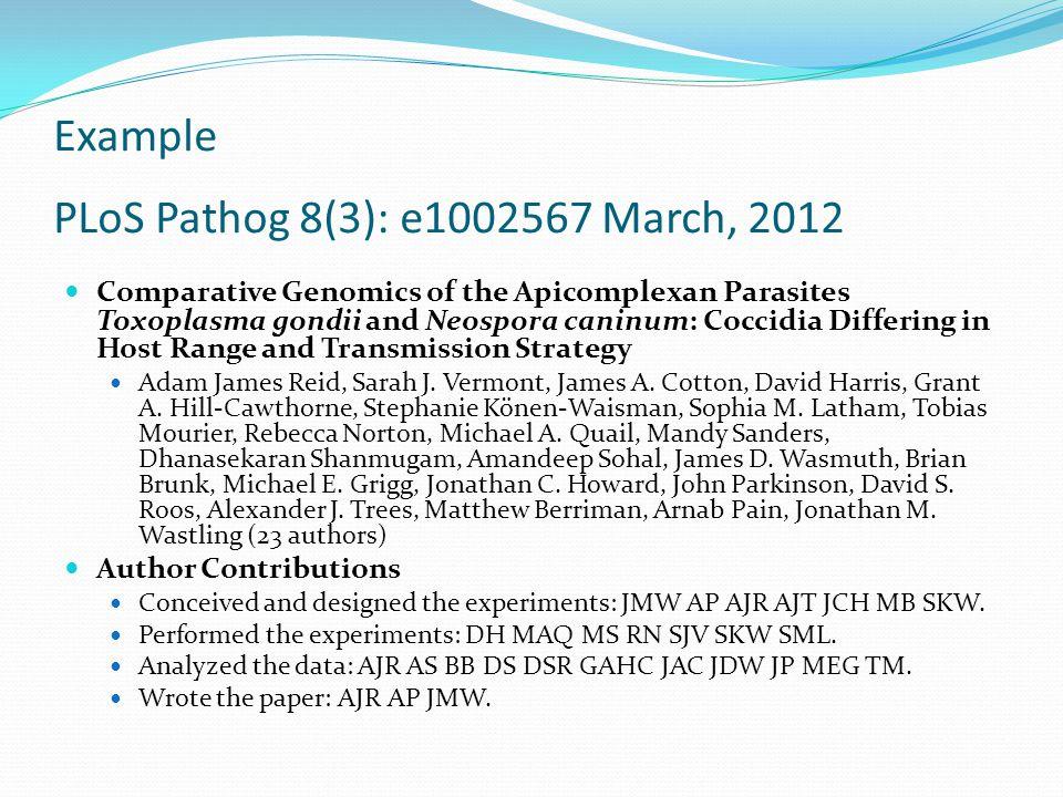 Example PLoS Pathog 8(3): e1002567 March, 2012 Comparative Genomics of the Apicomplexan Parasites Toxoplasma gondii and Neospora caninum: Coccidia Dif