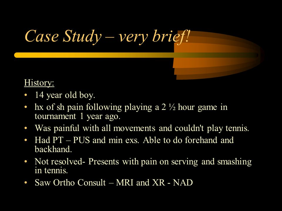 Case Study – very brief! History: 14 year old boy. hx of sh pain following playing a 2 ½ hour game in tournament 1 year ago. Was painful with all move
