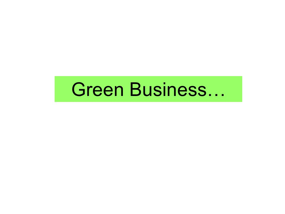 Green Business…