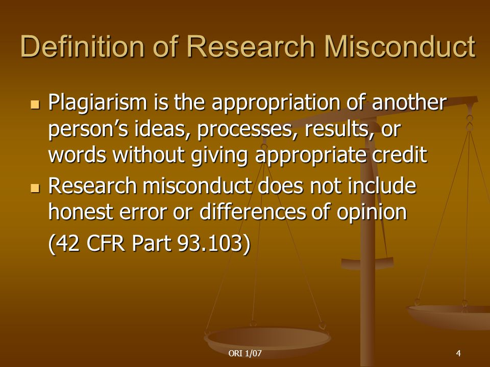 ORI 1/075 Proof of Research Misconduct Requires - That there be a significant departure from accepted practices of the relevant research community, and That there be a significant departure from accepted practices of the relevant research community, and The misconduct be committed intentionally, knowingly, or recklessly; and The misconduct be committed intentionally, knowingly, or recklessly; and The allegation be proven by a preponderance of the evidence, (42 CFR Part 93.104) The allegation be proven by a preponderance of the evidence, (42 CFR Part 93.104)