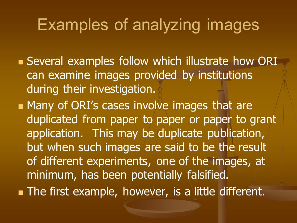 Examples of analyzing images Several examples follow which illustrate how ORI can examine images provided by institutions during their investigation.