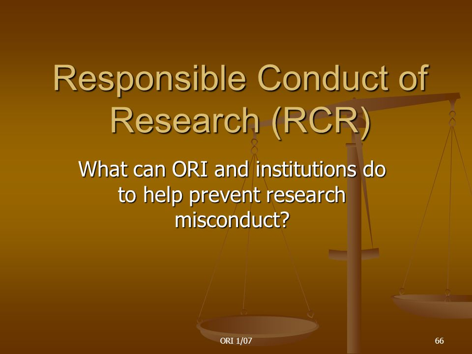 ORI 1/0766 Responsible Conduct of Research (RCR) What can ORI and institutions do to help prevent research misconduct?