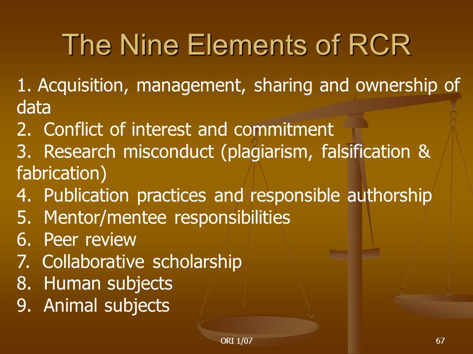 ORI 1/0767 The Nine Elements of RCR 1. Acquisition, management, sharing and ownership of data 2.