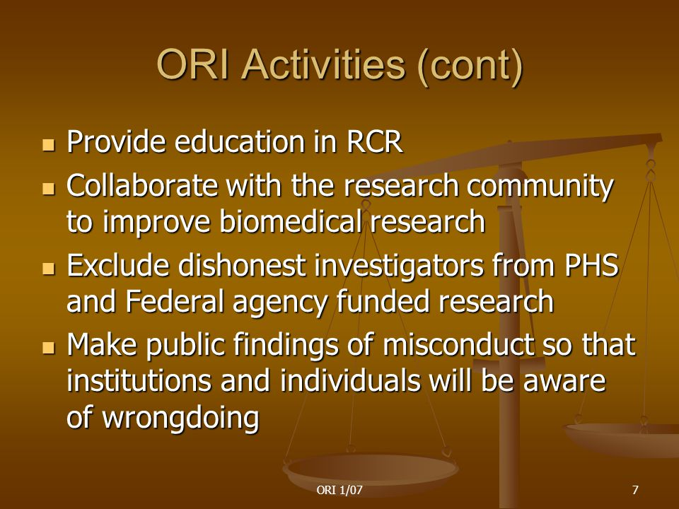 ORI 1/078 ORI lacks jurisdictions for many types of inappropriate behavior: some are referred to other agencies Misuse of human or animal subjects Misuse of human or animal subjects Misconduct and other complaints involving FDA-regulated research Misconduct and other complaints involving FDA-regulated research Financial mismanagement Financial mismanagement Radiation or biosafety hazards Radiation or biosafety hazards Conflict of interest Conflict of interest