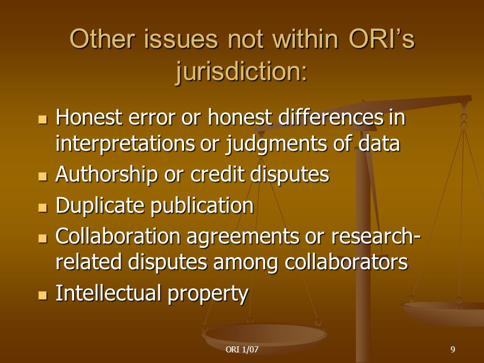 ORI 1/0710 Issues not within ORI's jurisdiction (Continued) Laboratory management Laboratory management Quality control/quality assurance (eg., surveillance data) Quality control/quality assurance (eg., surveillance data) Employment issues such as job changes, promotion, termination, salary, etc.