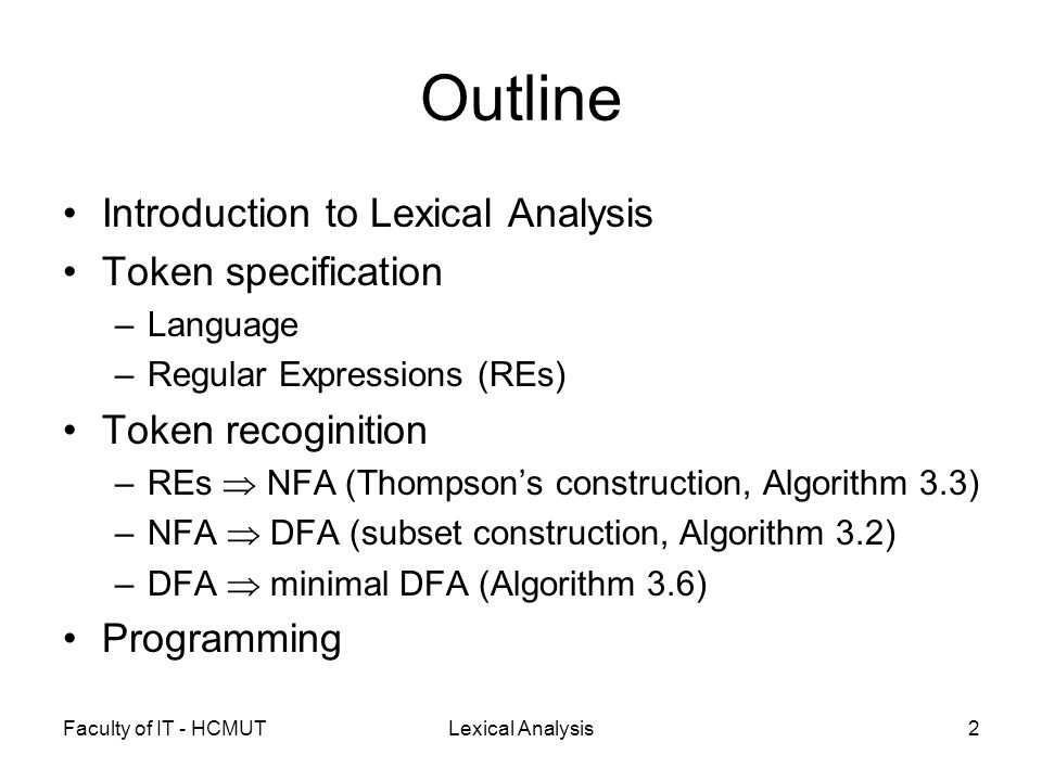 Faculty of IT - HCMUTLexical Analysis2 Outline Introduction to Lexical Analysis Token specification –Language –Regular Expressions (REs) Token recogin