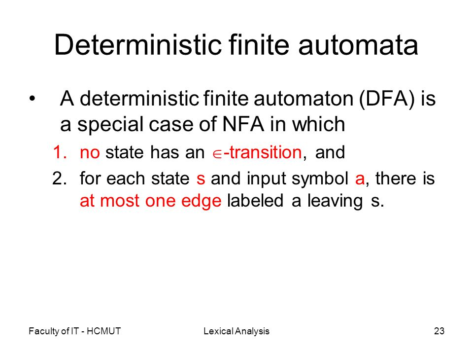 Faculty of IT - HCMUTLexical Analysis23 Deterministic finite automata A deterministic finite automaton (DFA) is a special case of NFA in which 1.no st