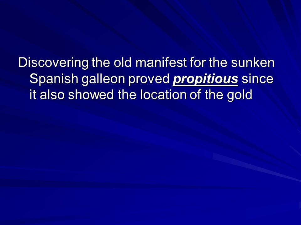 Discovering the old manifest for the sunken Spanish galleon proved propitious since it also showed the location of the gold