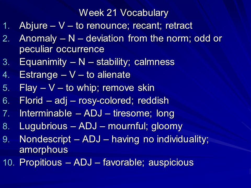 Week 21 Vocabulary 1. Abjure – V – to renounce; recant; retract 2.