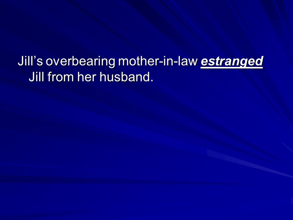 Jill's overbearing mother-in-law estranged Jill from her husband.