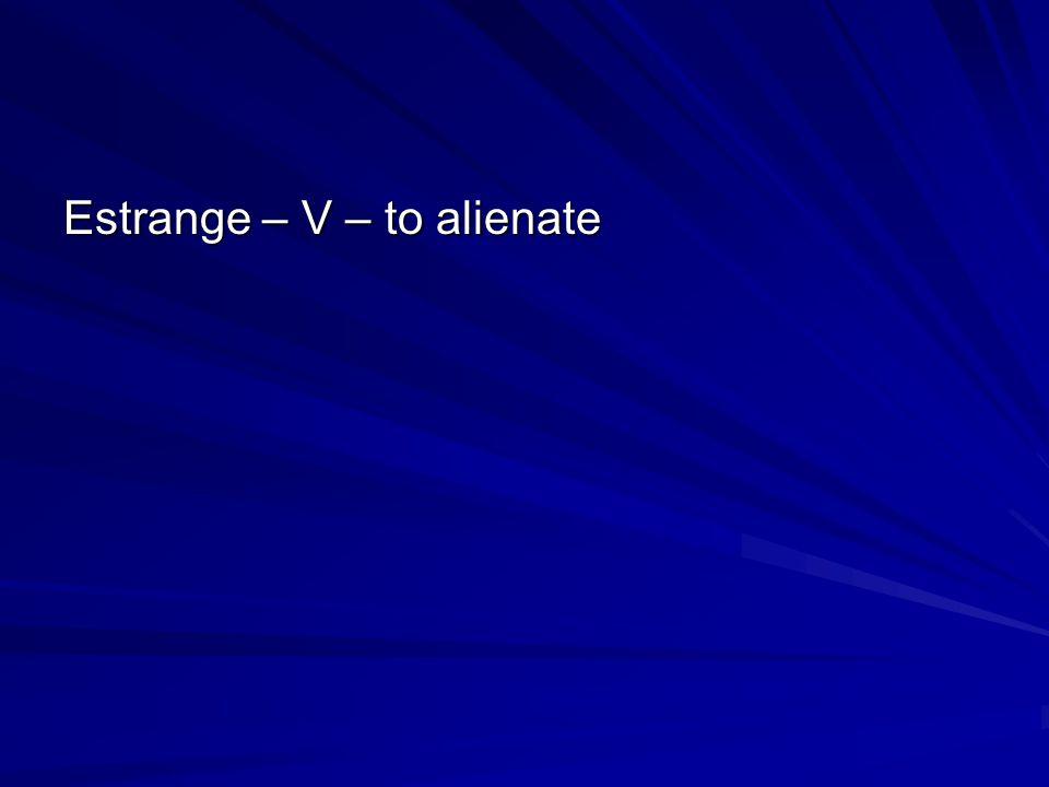 Estrange – V – to alienate