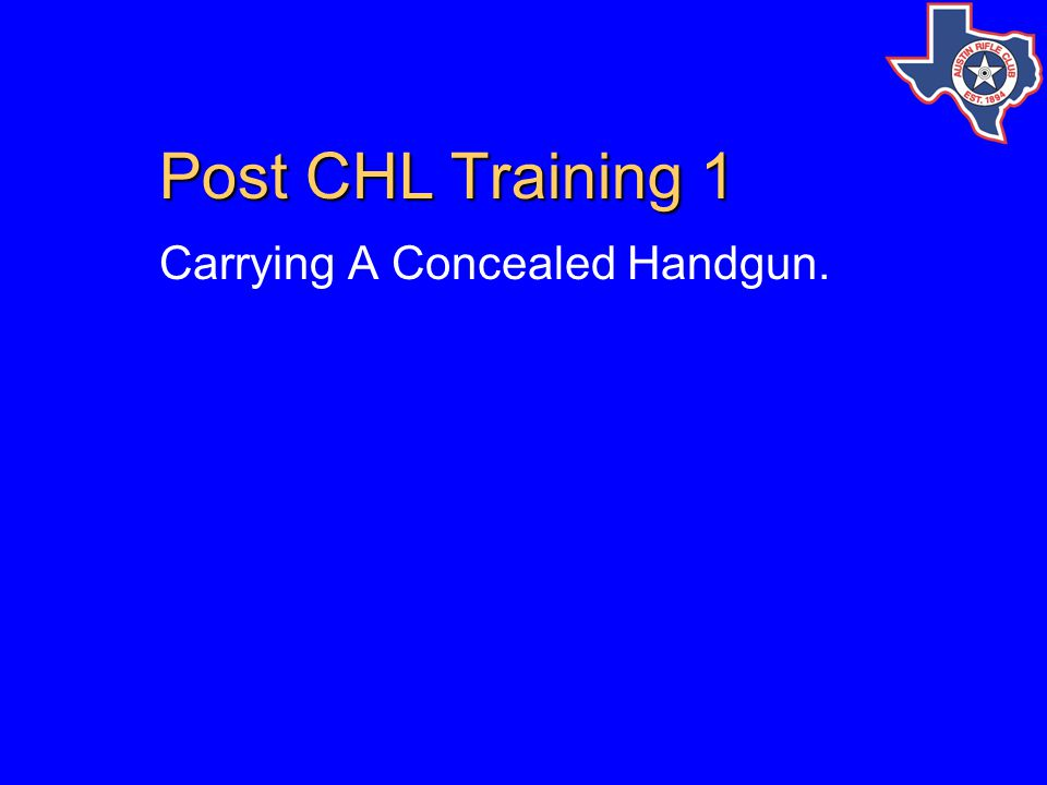 Post CHL Training 1 Carrying A Concealed Handgun.