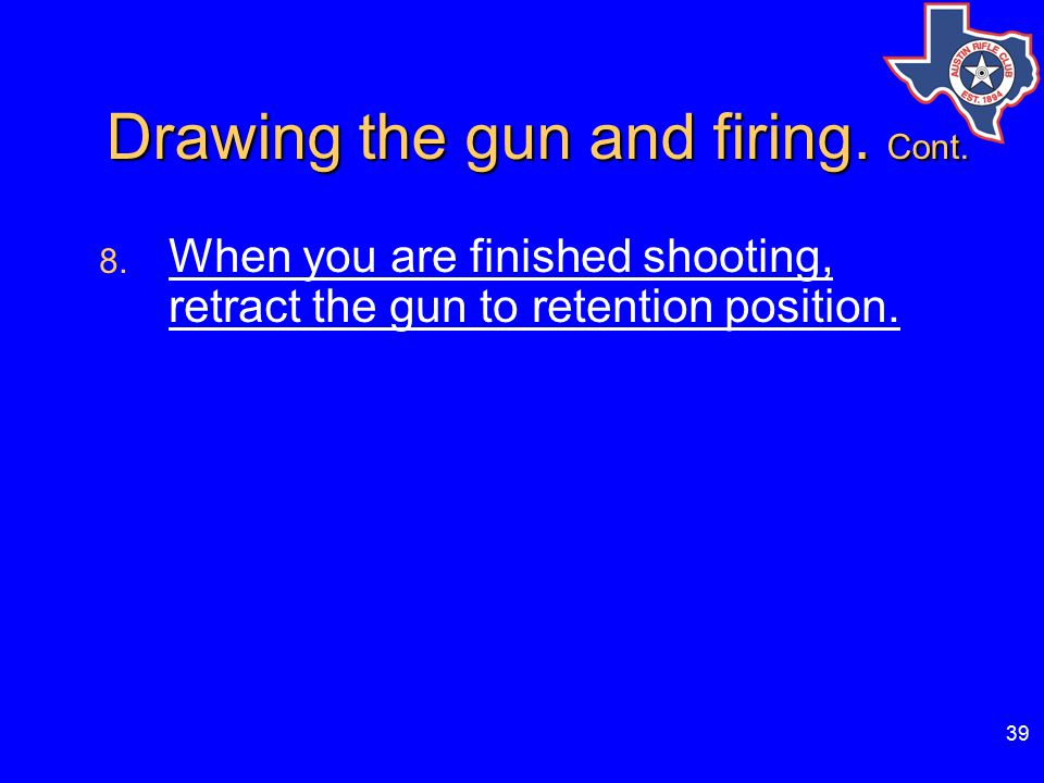 39 Drawing the gun and firing.Cont. Drawing the gun and firing.