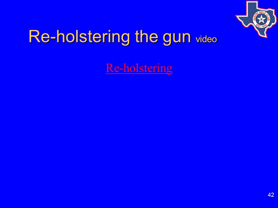 42 Re-holstering the gun video Re-holstering the gun video Re-holstering