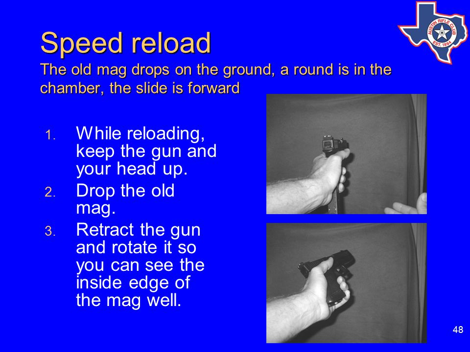 48 Speed reload The old mag drops on the ground, a round is in the chamber, the slide is forward 1.