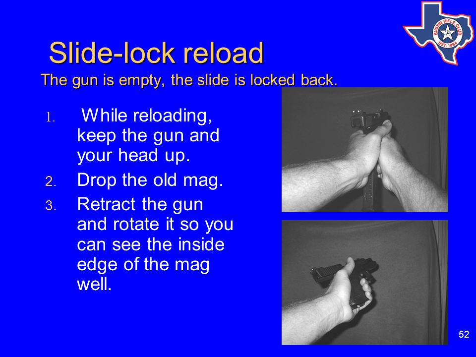 52 Slide-lock reload The gun is empty, the slide is locked back.