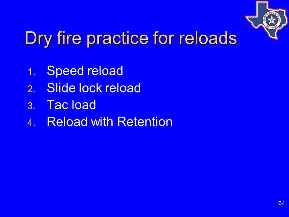 64 Dry fire practice for reloads 1.Speed reload 2.