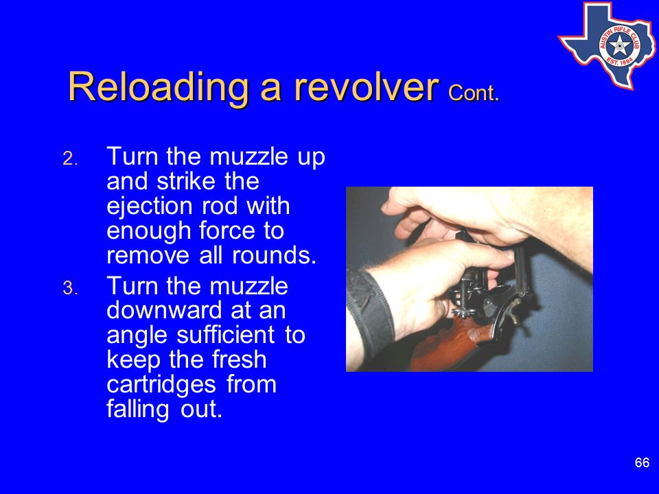 66 Reloading a revolver Cont. Reloading a revolver Cont. 2. Turn the muzzle up and strike the ejection rod with enough force to remove all rounds. 3.