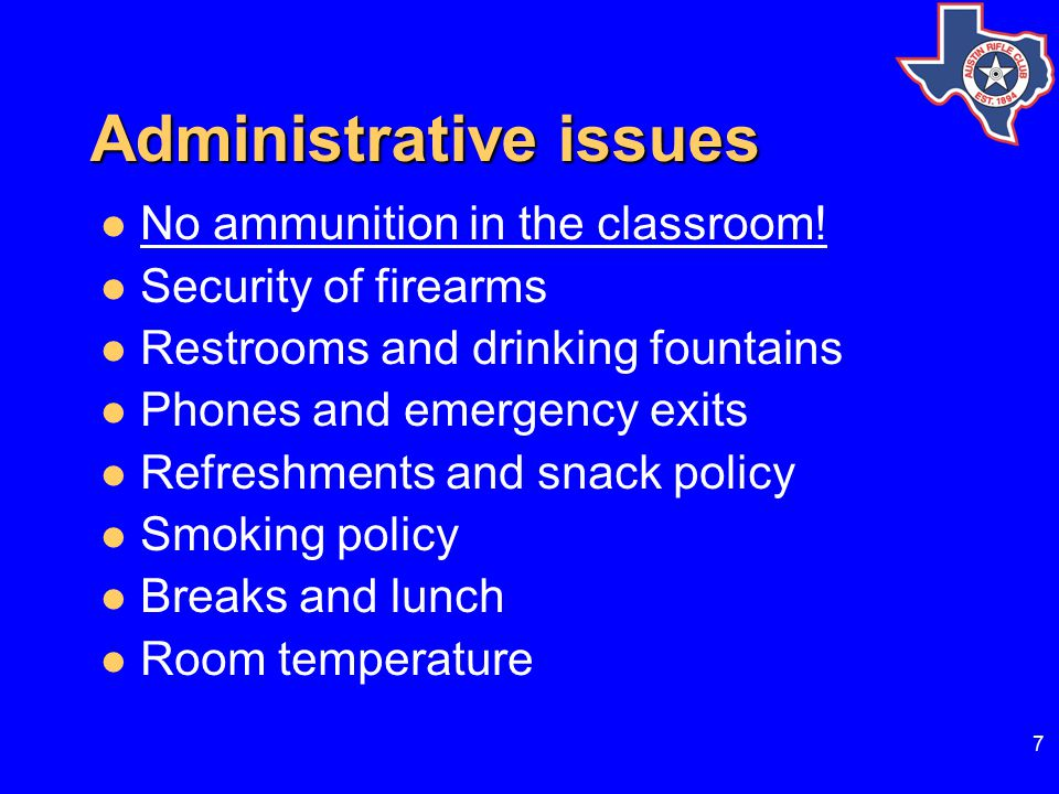 7 Administrative issues No ammunition in the classroom.
