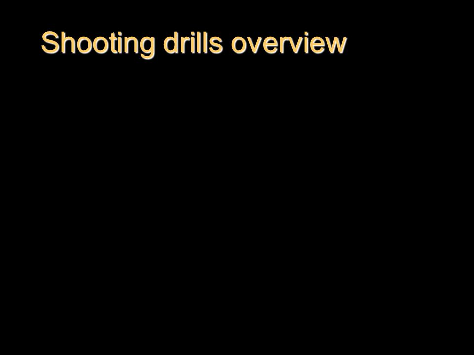 Shooting drills overview