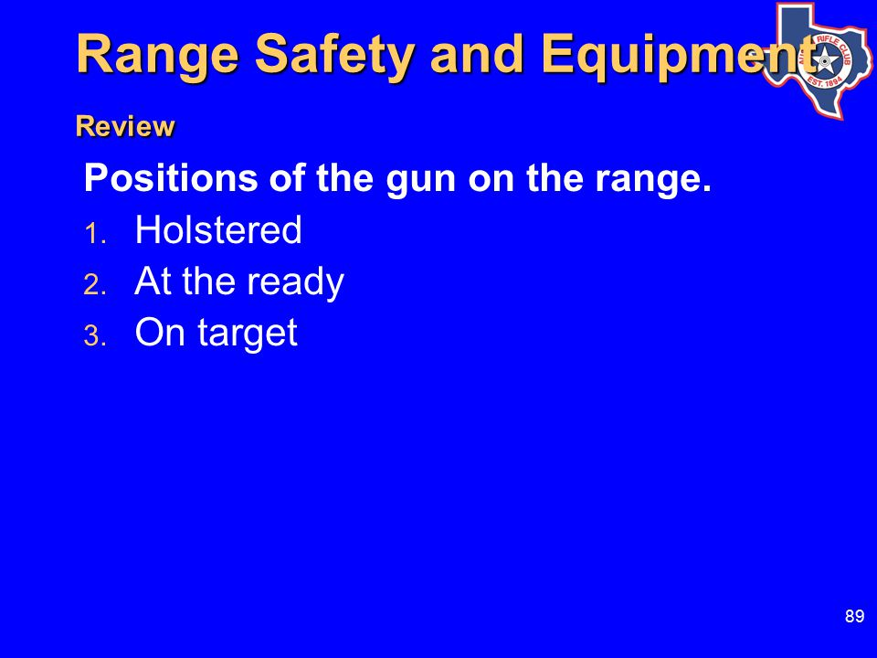 89 Range Safety and Equipment Review Positions of the gun on the range.