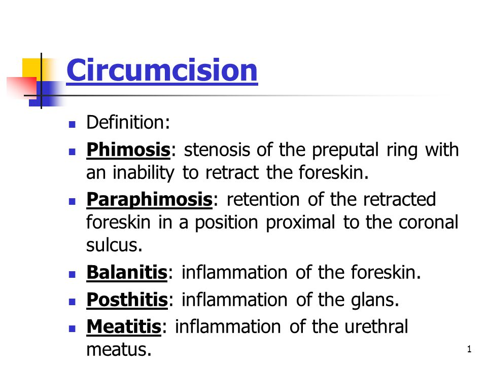 1 Circumcision Definition: Phimosis: stenosis of the preputal ring with an inability to retract the foreskin.