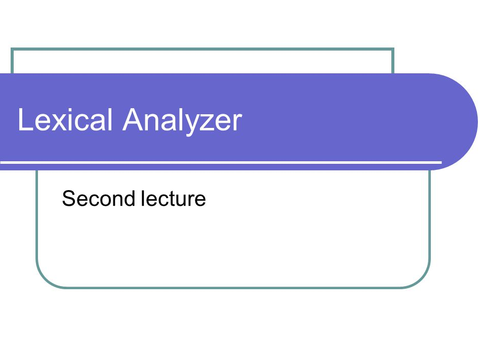 Lexical Analyzer Second lecture