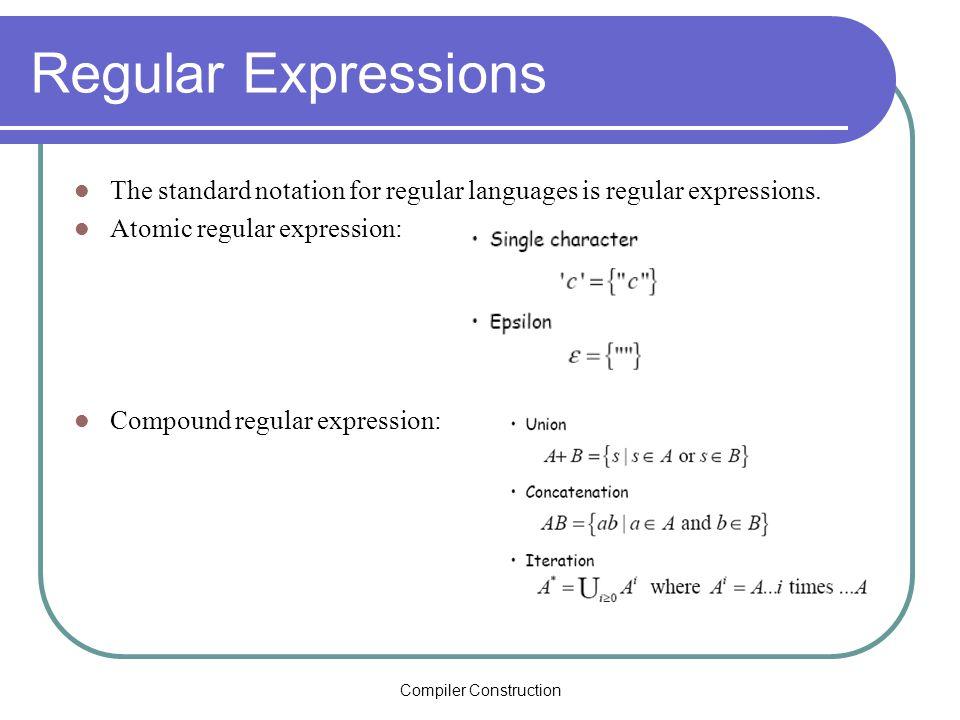Compiler Construction Regular Expressions The standard notation for regular languages is regular expressions.