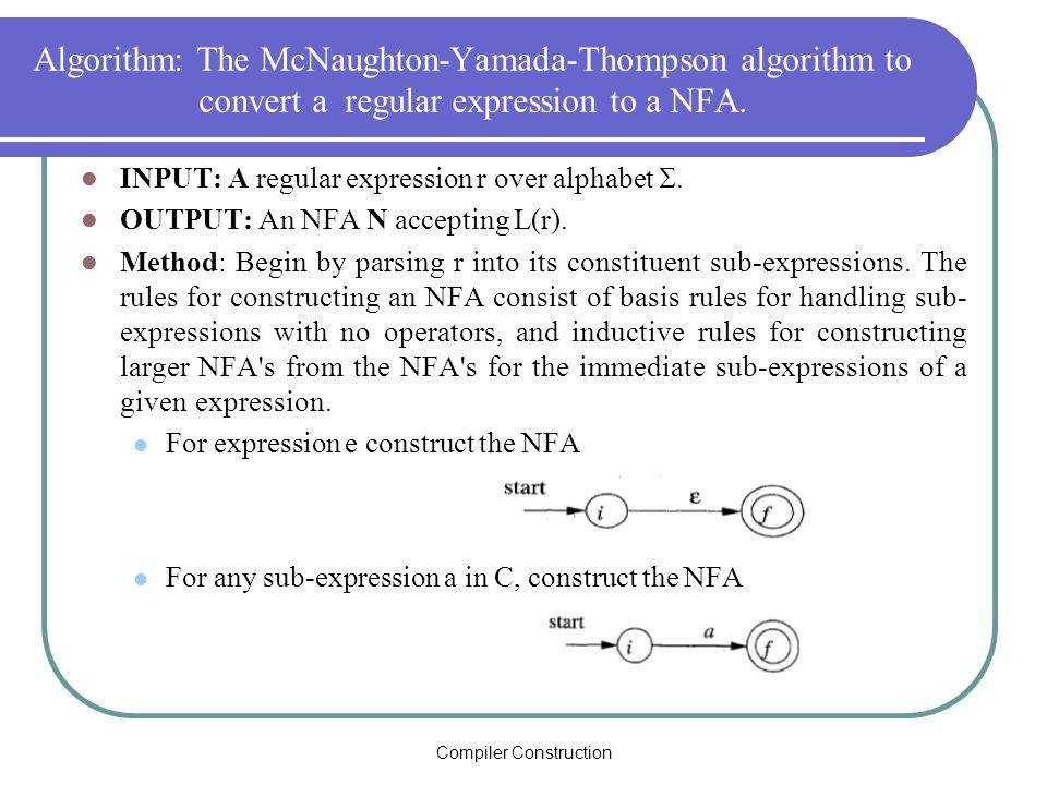 Compiler Construction Algorithm: The McNaughton-Yamada-Thompson algorithm to convert a regular expression to a NFA.