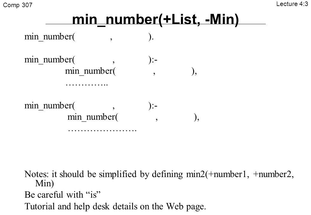 Comp 307 Lecture 4:3 min_number(+List, -Min) min_number(, ).