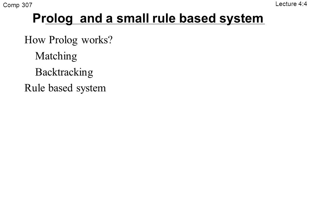Comp 307 Lecture 4:4 Prolog and a small rule based system How Prolog works.