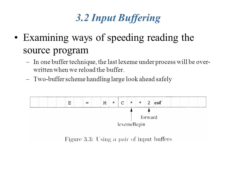 Examining ways of speeding reading the source program –In one buffer technique, the last lexeme under process will be over- written when we reload the buffer.